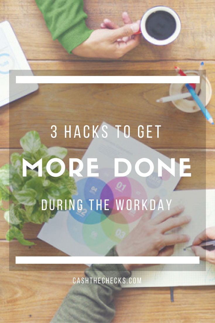 12 Hacks To Getting More Things Done During The Workday