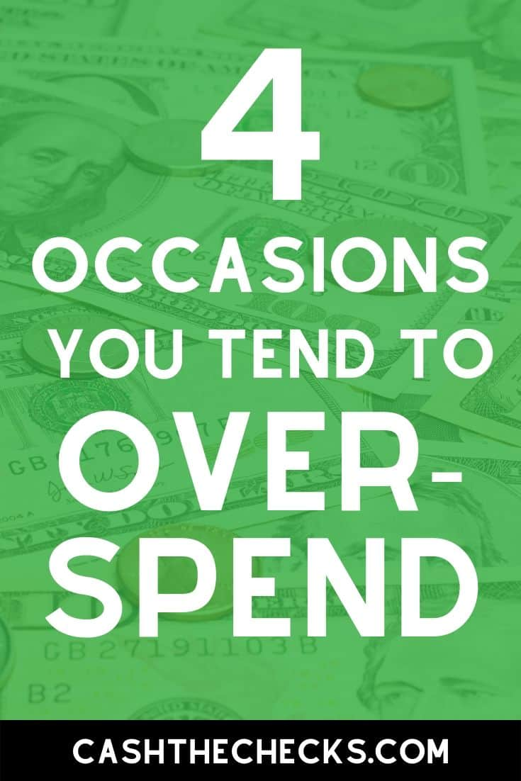 Got an overspending problem? Here are 4 occasions people tend to overspend. #spending #budgeting #personalfinance #cashthechecks