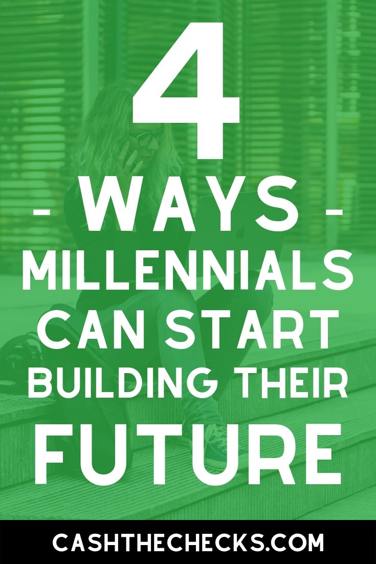 4 ways millennials can start building their future and be responsible with money. #millennials #future #moneytips #cashthechecks
