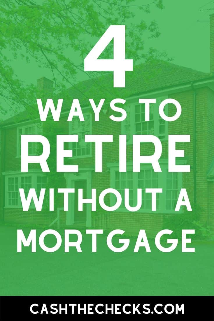 How to retire without a mortgage. Paying off your mortgage before retirement is important. Here\'s how to make sure you can pay off your mortgage before retirement. #retirement #mortgage #cashthechecks