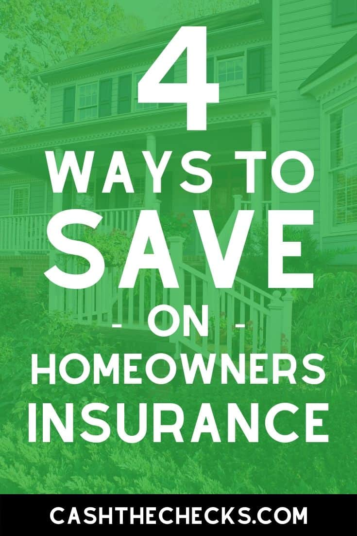 Want to save money on your homeowners insurance policy? Here are 4 ways to save on homeowners insurance. #homeowners #homeowner #insurance #mortgage #cashthechecks