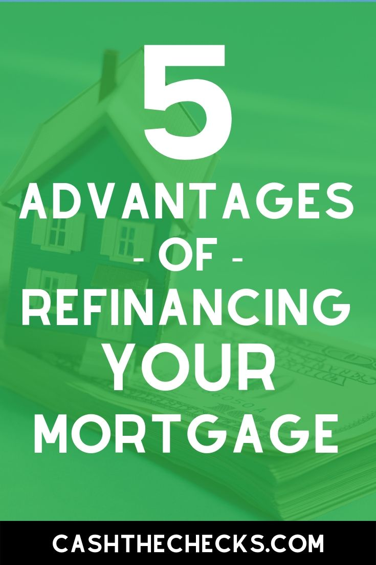 5 advantages of refinancing your mortgage. #mortgage #refinance #refi #homeloan #realestate #cashthechecks