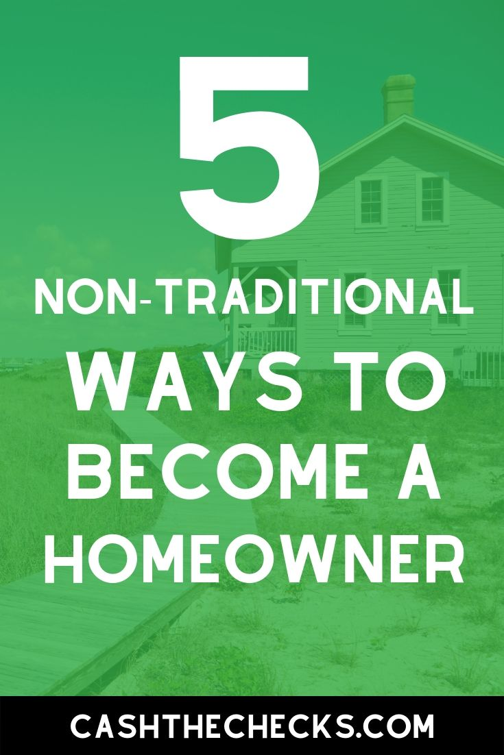 Want to buy your first house but not sure how? Here are 5 non traditional ways to become a homeowner. #homeowner #realestate #cashthechecks