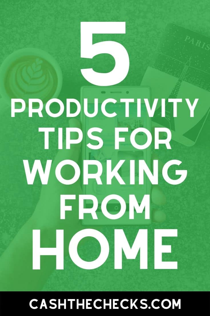 5 tips for improving your productivity at home. #workathome #productivity #lifehacks #cashthechecks