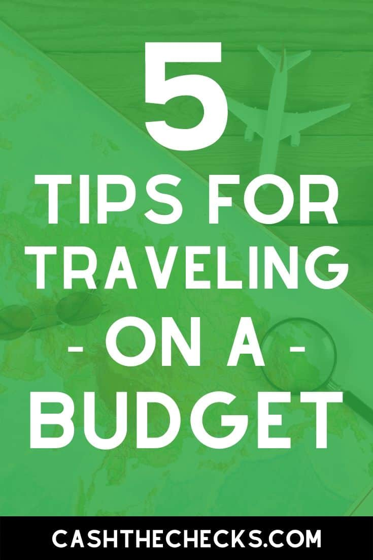 Love to travel but can\'t afford it? I get it, traveling is expensive - but it doesn\'t have to be. See my best 5 tips for traveling on a budget here. #travel #budget #traveling #cashthechecks