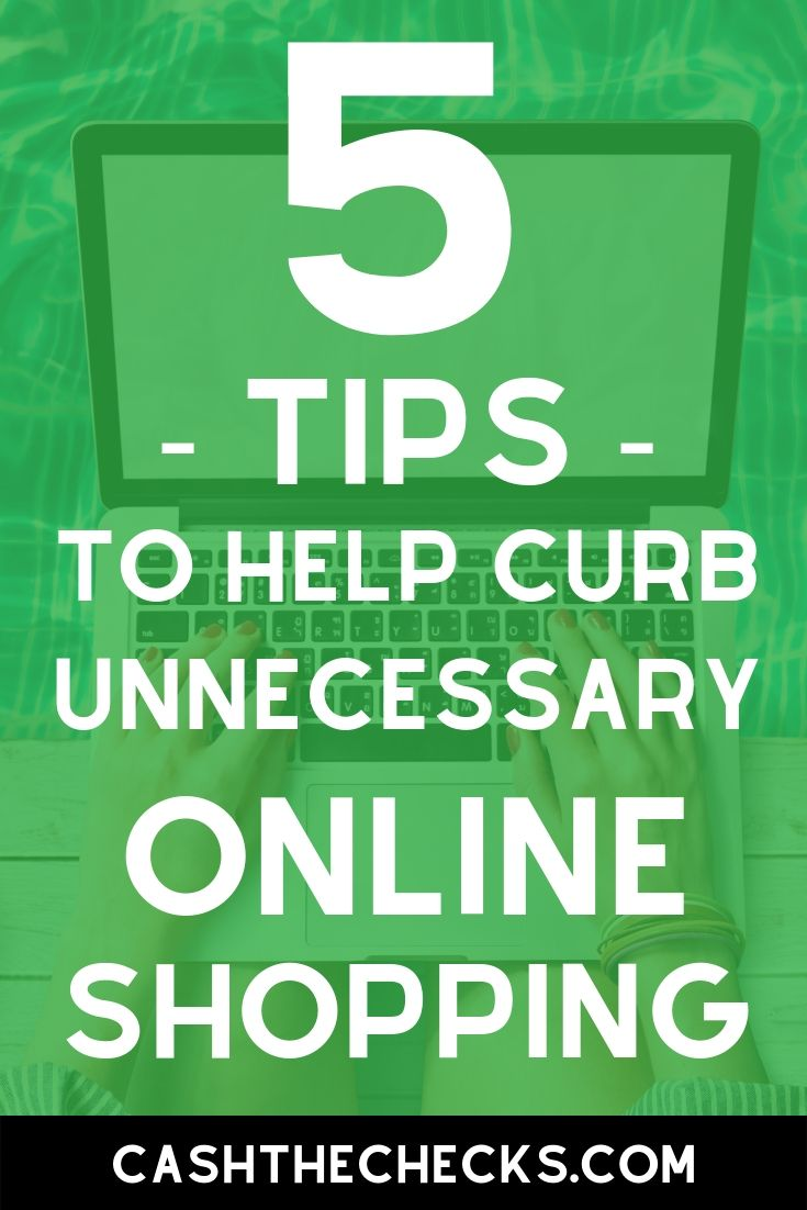 Have an online shopping problem? Here are 5 tips to help curb unnecessary online shopping. #shopping #moneytips #personalfinance #cashthechecks