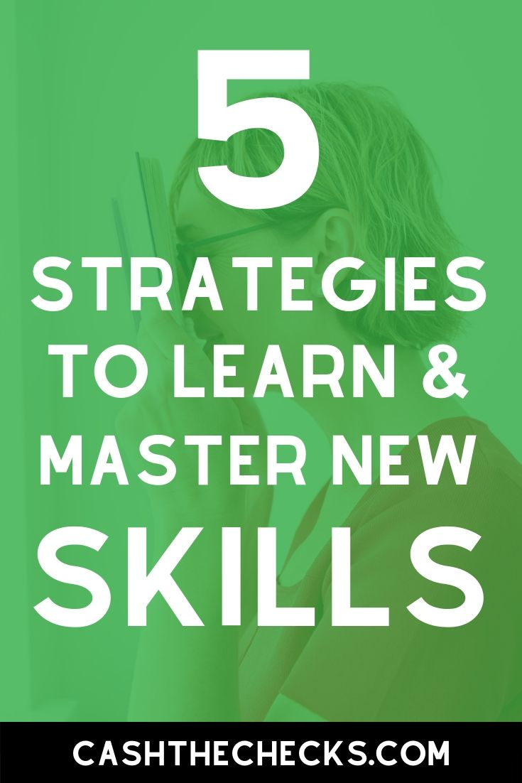 5 strategies to learn and master new skills. How do you learn how to do new things? Find out here. #learning #lifehack #lifehacks #cashthechecks