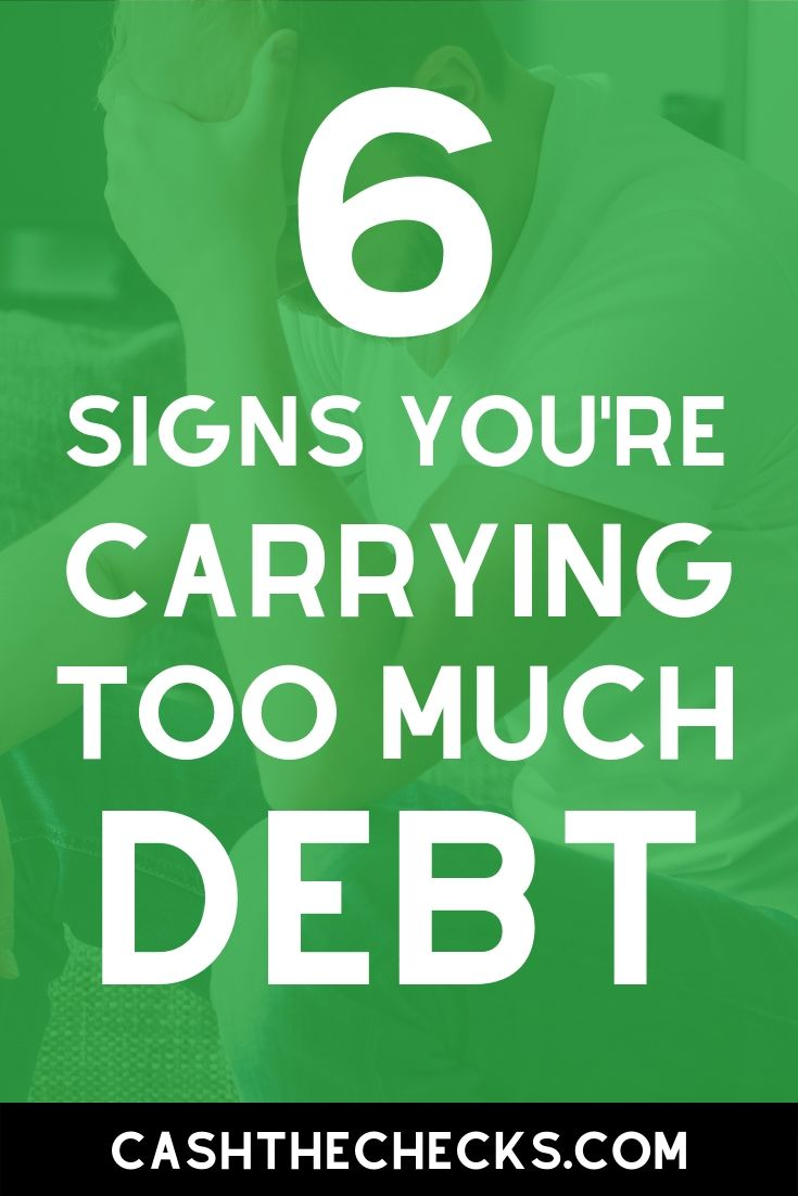 6 signs you\'re carrying too much debt. #debt #money #personalfinance #cashthechecks