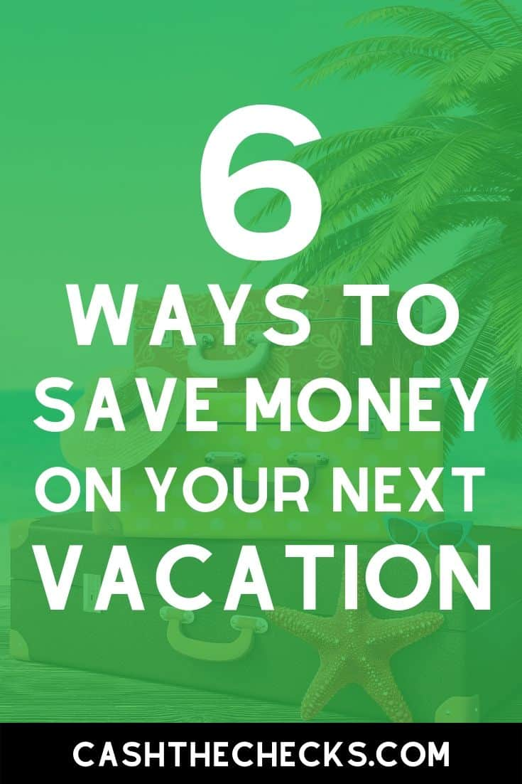 Want to go on a vacation and save money? Here are 6 ways to save money on your next vacation. #vacation #travel #savemoney #money #cashthechecks