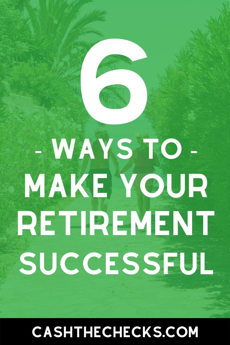 Thinking of retiring early? Here are 6 ways to make your retirement more successful. #retire #retirement #personalfinance #cashthechecks