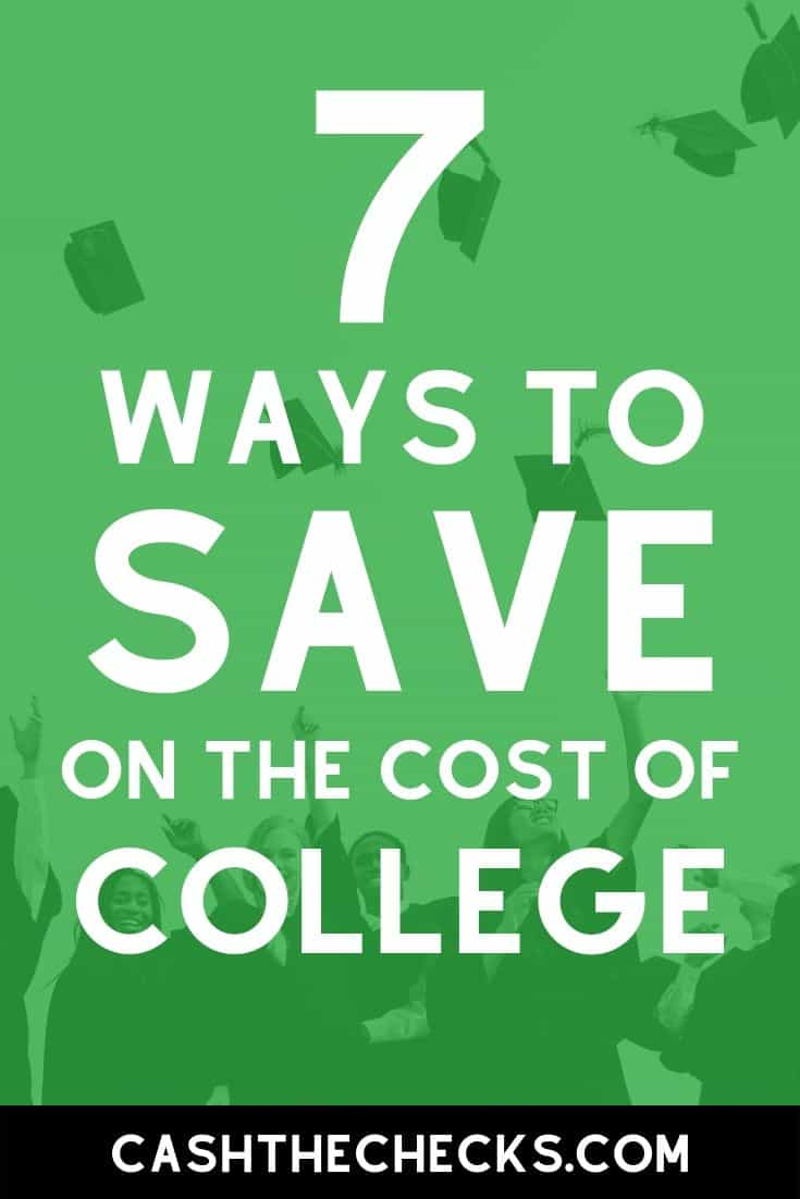 College is expensive. Here are 7 ways to save on the cost of college. #college #studentloans #cashthechecks