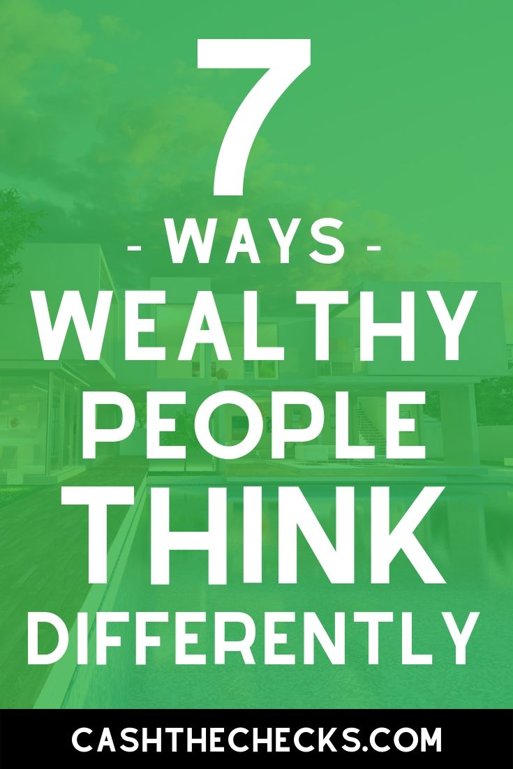 7 ways wealthy people think differently. #wealthy #lifehacks #makemoney #cashthechecks