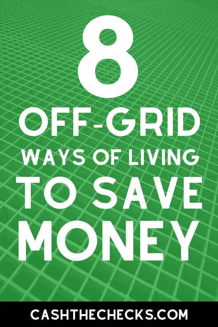 8 off grid ways of living to save money. #offgrid #offthegrid #savemoney #cashthechecks