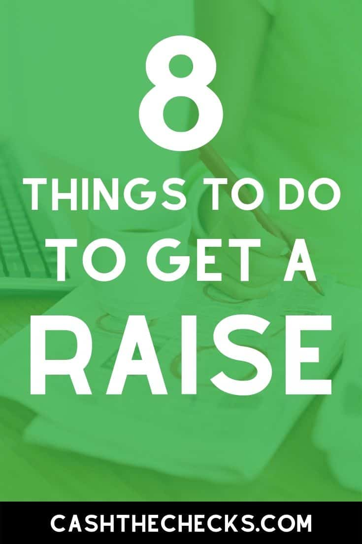 8 things to do to get a raise at work. Want more money? Here\'s what to do if you want to make more money and get a raise at work. #raise #jobs #cashthechecks