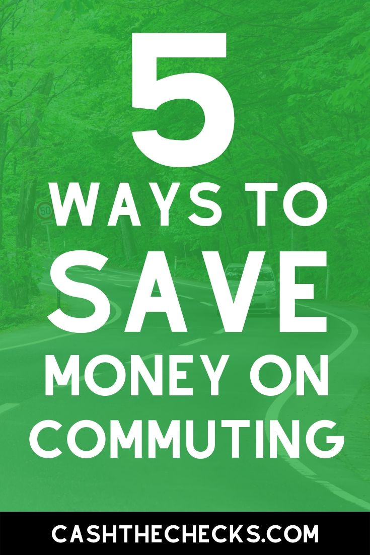 5 ways to save on commuting costs. #gas #cashthechecks