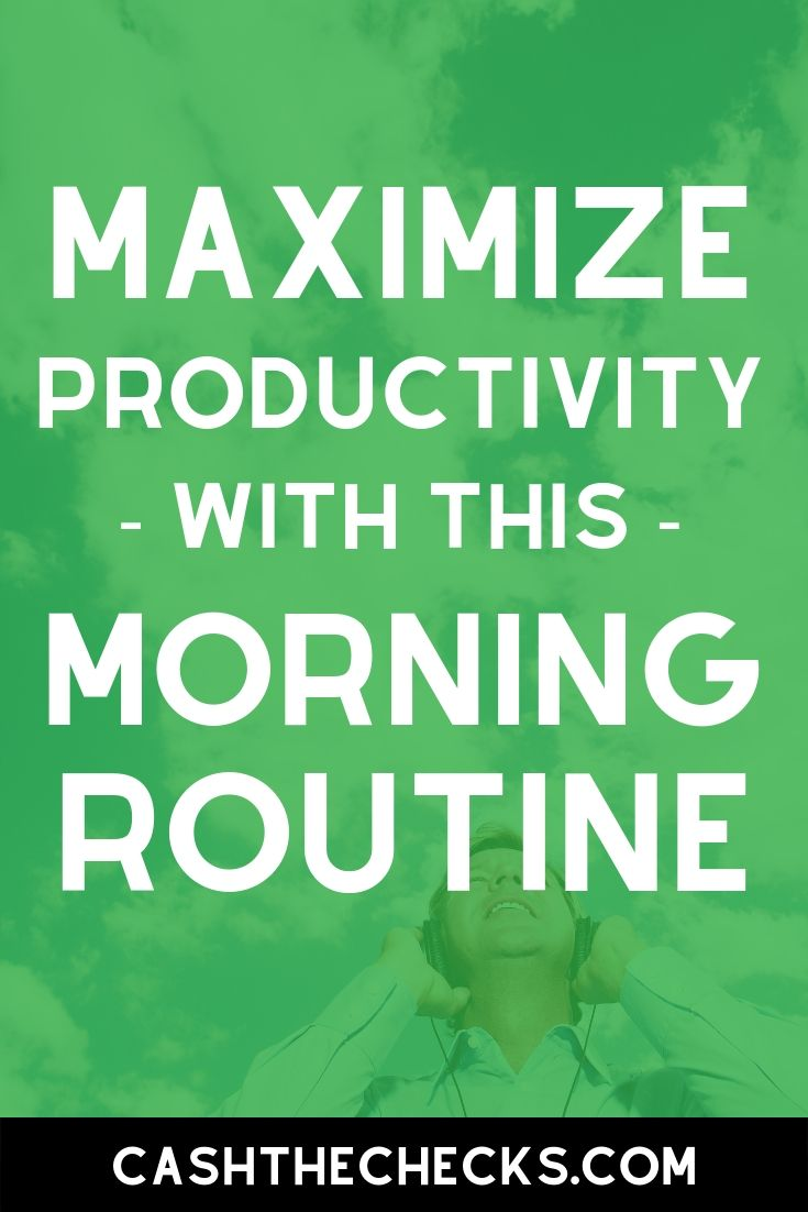 How to establish a morning routine to maximize your productivity. #productivity #lifehacks #sidehustles #cashthechecks