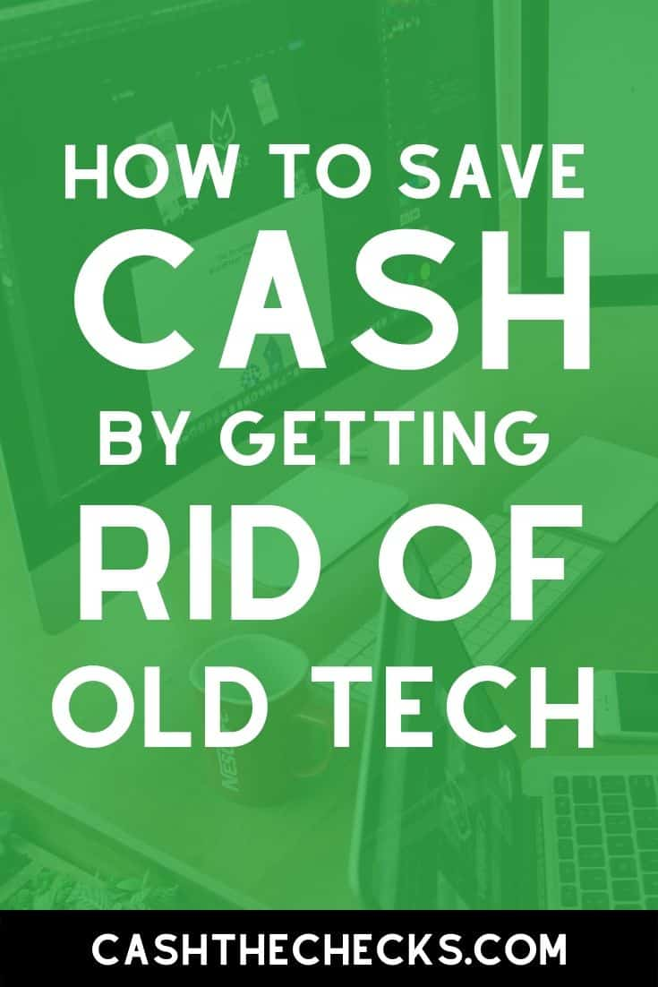 Want to save money by getting rid of your old tech? Here\'s how. #savings #cashthechecks