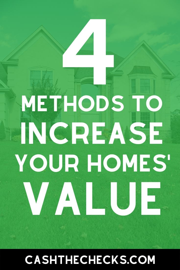 Want to sell your house for more money? Here are 4 methods to increase your homes\' value. #homeselling #homevalue #realestate #cashthechecks