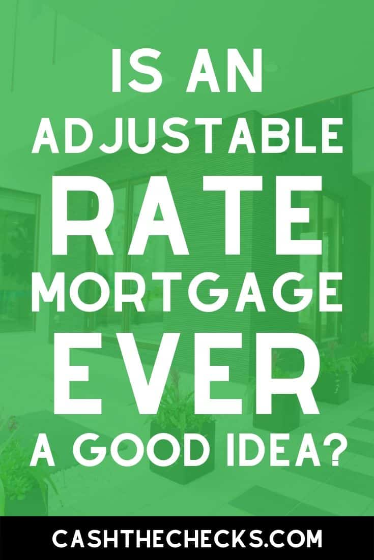 Is it ever a good idea to get an adjustable rate mortgage (also called an ARM loan)? I ask and answer this mortgage loan related question in this article. #arm #interestrates #mortgage #cashthechecks
