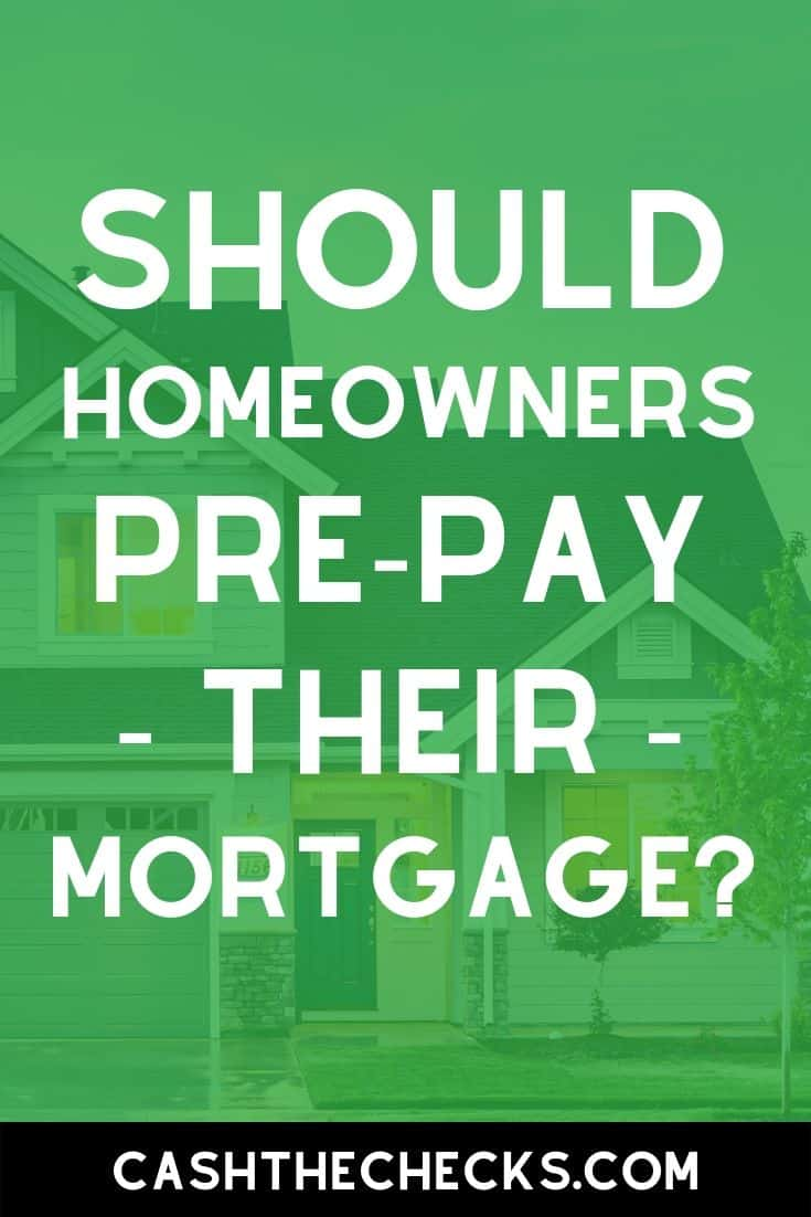Should homeowners prepay their mortgages? I go over what are the benefits of paying off your mortgage early here. #mortgage #mortgages #cashthechecks