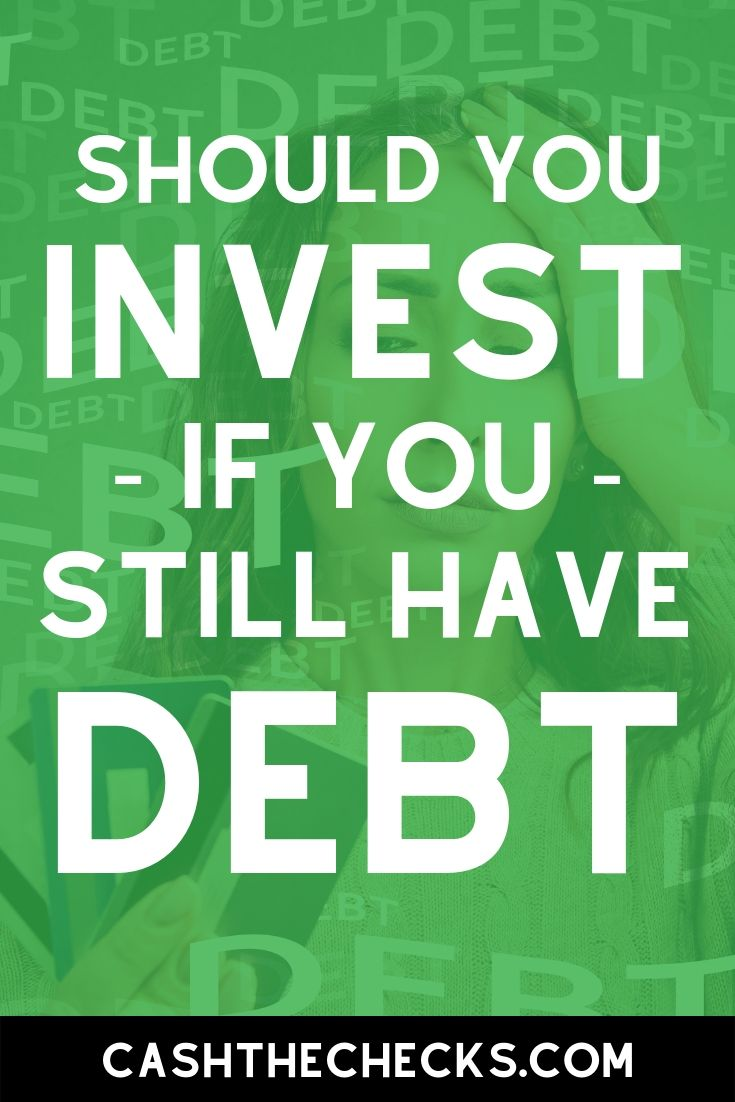 Should you invest if you still have debt? It\'s an age old question: should you invest money or pay down your debt? I tackle this invest vs debt question here. #invest #debt #personalfinance #cashthechecks