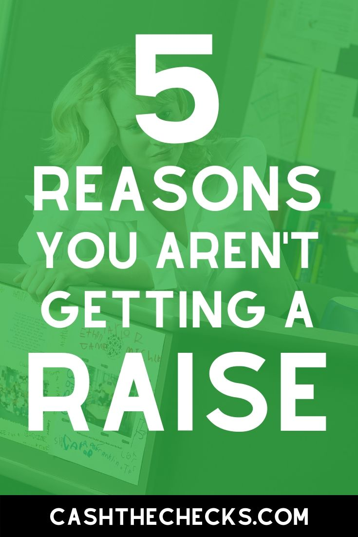 Here are the top 5 reasons you aren\'t getting a raise at work. #raise #jobs #work #personalfinance #cashthechecks