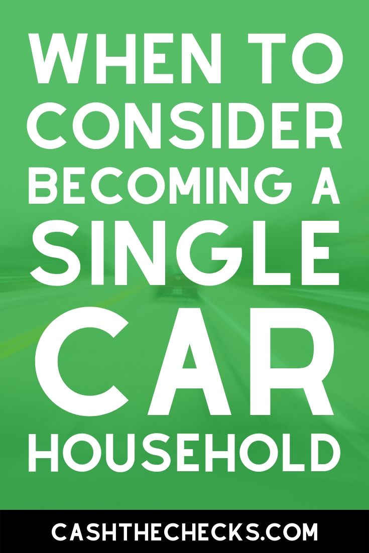 When to consider becoming a single car household. #cashthechecks