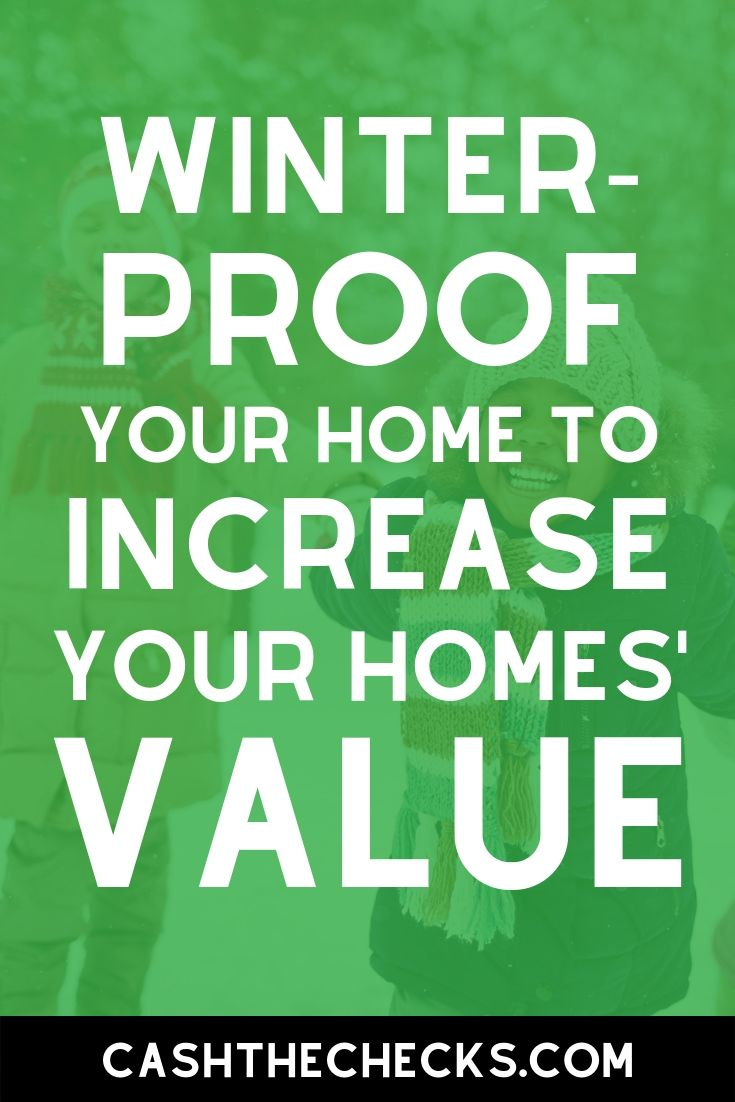 Here is how to winter-proof your home to increase your homes\' value. #winterproof #homeowner #cashthechecks