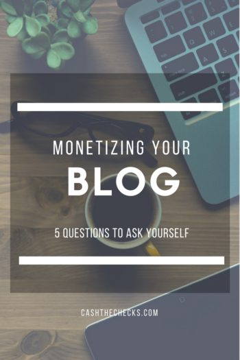 Monetizing Your Blog: 5 Questions To Ask Yourself