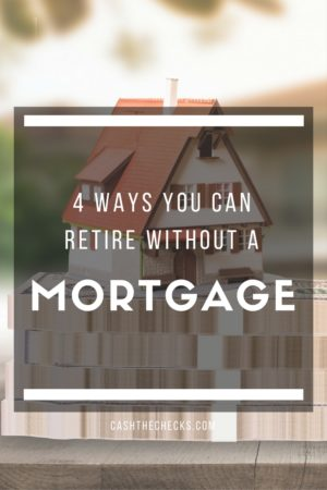 4 Ways To Retire Without A Mortgage