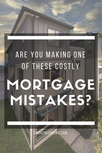 7 Mortgage Mistakes You Need To Avoid